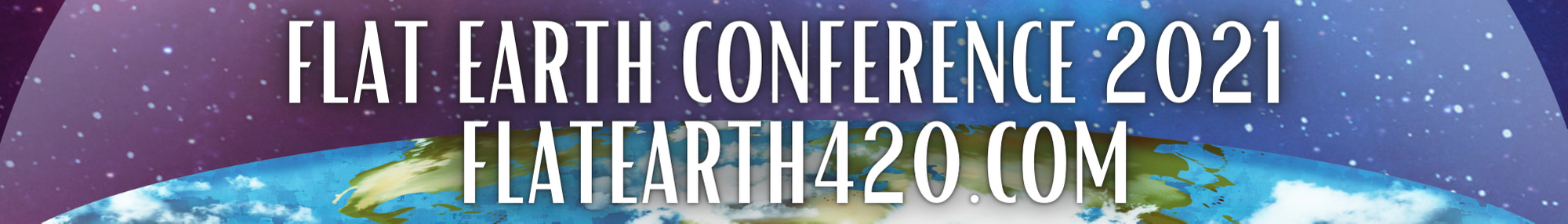 FLAT EARTH CONFERENCE PROGRAM  4/20/21